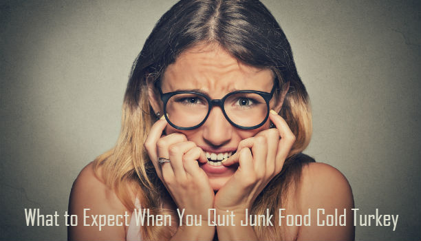 Stop Eating Junk Food Cold Turkey